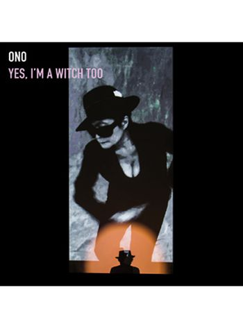 Yoko Ono - 'Yes, I'm a Witch Too'